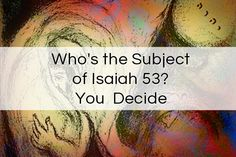 Who's the subject of Is.53? Why Is.53 is not read in the cyclical Torah readings.