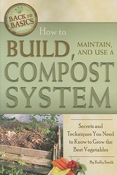 Find How to Build, Maintain, and Use a Compost System - by Kelly Smith ( 9781601383549 ) Paperback and more. Browse more  book selections in Organic books at Books-A-Million's online book store