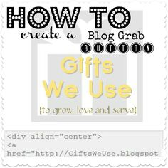 Learn how to create a blog grab button for other bloggers to grab and share with their readers