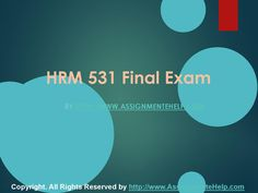 Get the best tutorials and Ace your exam. Join us to experience how easy exam can be. AssignmenteHelp.com provide HRM 531 Final Exam Latest UOP Tutorials and Entire Course question with answers. LAW, Finance, Economics and Accounting Homework Help, university of phoenix discussion questions, UOP Materials, etc. All the best!!