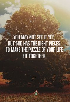 You may not see it yet, but God has the right pieces to make the puzzle of your life fit together. #christianquotes #christian #cdff #God