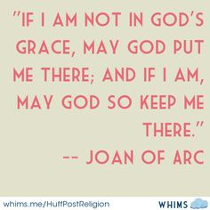 """This was not a whim of St Joan of Arc, as the stuffed shirt snots of the Huffington Post suggests. This was a serious answer to a serious question posed to her: """"Are you in a state of grace"""" Saint Joan Of Arc, St Joan, Great Quotes, Me Quotes, Inspirational Quotes, Qoutes, Motivational, Catholic Quotes, Religious Quotes"""