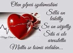 'I'm proud about my heart. It has been played. It has been crushed. It hasn't been valued enough. But it still works'. In Finnish Finnish Words, Infinity Love, Cute Love Quotes, Powerful Words, Note To Self, Music Quotes, Love Life, Wise Words, Texts
