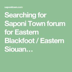 Searching for Saponi Town forum for Eastern Blackfoot / Eastern Siouan…