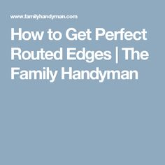 How to Get Perfect Routed Edges | The Family Handyman