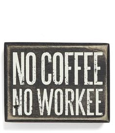 PRIMITIVES BY KATHY 'No Coffee No Workee' Box Sign