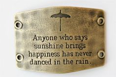 Lenny & Eva, Anyone who says sunshine brings happiness has never danced in the rain. - Brass