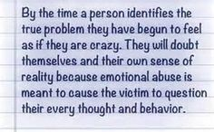Emotional abuse is meant to cause the victim to question their every thought and behavior.