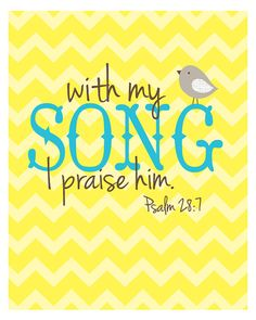 (Psalm 28:7) TheLordis my strengthand my shield;my heart trustsin him, and he helps me. My heart leaps for joy,and with my song I praise him.