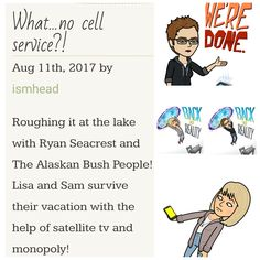 Roughing it at the lake with Ryan Seacrest and The Alaskan Bush People! Lisa and Sam survive their vacation with the help of satellite tv and monopoly!