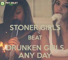 Stoner girls beat drunken girls any day. #CannabisStrain #PotValetSantaBarbara #Marijuana #Cannabis #LegalizeIt #santabarbara #stonergirls