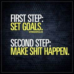 First step: set goals. Second step: make shit happen.   Setting goals should the first step. Always. Set those goals so you know what you want and how you are going to make it happen. Second step is to actually MAKE SHIT HAPPEN!   #gym #quote