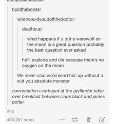 Conversation overheard at the Gryffindor table over breakfast between Sirius Black and James Potter. Harry Potter Universal, Harry Potter Fandom, Harry Potter Memes, The Nerd, Be My Hero, No Muggles, Yer A Wizard Harry, Fandoms, The Marauders