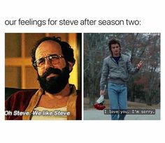 I liked Steve from the moment he came back and helped Nancy and Jonathan from the Demogorgon. I liked Steve from the moment he came back and helped Nancy and Jonathan from the Demogorgon. Letras Stranger Things, Stranger Things Quote, Stranger Things Have Happened, Fandoms Unite, I Love Him, My Love, Stranger Danger, Joe Keery, Funny Memes