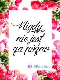 Nigdy nie jest za późno. / It is never too late. www.fitlinefood.com