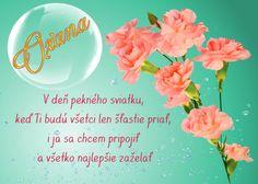 Oxana V deň pekného sviatku, keď Ti budú všetci len šťastie priať, i ja sa chcem pripojiť a všetko najlepšie zaželať