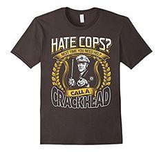 Support Police Shirt Funny Hate Cops Call Crackhead Law, http://www.amazon.com/dp/B01KOZ967I/ref=cm_sw_r_pi_awdm_x_YOE5xbG6YJ2AH