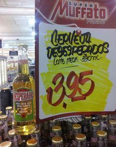 Quando criaram a Cerveja dos Desesperados.   20 coisas totalmente inexplicáveis que aconteceram nos supermercados do Brasil