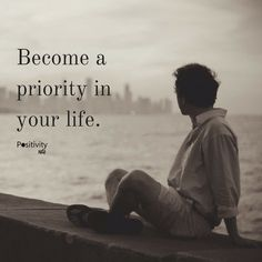 Become a priority in your life. #positivitynote #positivity #inspiration