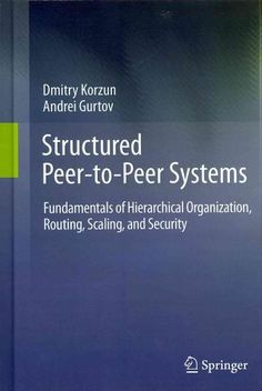 Structured Peer-To-Peer Systems: Fundamentals of Hierarchical Organization, Routing, Scaling, and Security