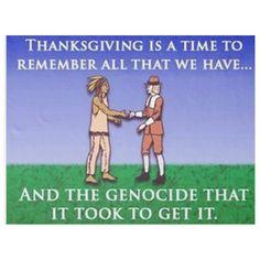 Cooking the History Books: The Thanksgiving Massacre : Republic of Lakotah – Mitakuye Oyasin History Memes, History Facts, History Books, Funny History, Happy Thanksgiving Day, Thanksgiving Quotes, Thanksgiving History, Vegan Thanksgiving, Day Of Mourning