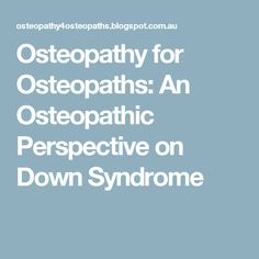 Osteopathy for Osteopaths: An Osteopathic Perspective on Down Syndrome Down Syndrome, Architecture Student, Perspective, Competition, Infants, Young Children, Babys, Infant, Point Of View
