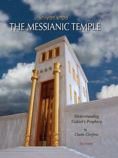 The Messianic Temple: Understanding Ezekiel's Prophecy: Chaim Clorfene: 9780986002601: AmazonSmile: Books