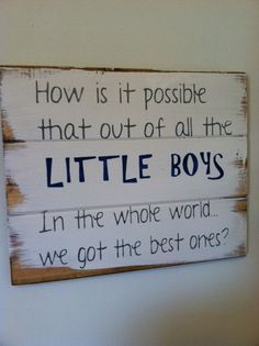Mom Gifts Discover How is it possible that out of all the LITTLE BOYS in the whole world we got the best one hand-painted wood sign signs for boys boys room Wood Signs For Home, Home Decor Signs, Just In Case, Just For You, Painted Wood Signs, Hand Painted, Boy Room, Making Ideas, The Best