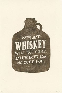 What Whiskey Will Not Cure There Is No Cure For by andrewle, $20.00