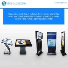 #Kiosks come in all shapes and sizes, from a simple #countertop #tablet to a 55 inch industrial #LCD monitor housed in a custom surround and sealable against dust and water.  #TucanaGlobalTechnology #Manufacturer #HongKong