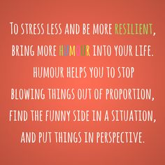 Humour brings resilience.