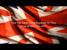 How has expat living impacted your sense of who you are?