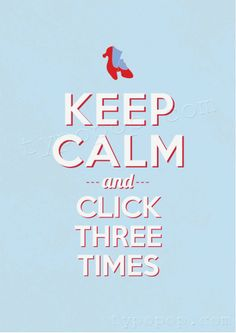 Keep Calm and click three times.
