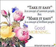 Golden thought 'take it easy' is a concept of common people Good Morning God Quotes, Good Morning Cards, Good Morning Post, Good Morning Inspirational Quotes, Good Morning Flowers, Morning Greetings Quotes, Good Morning Wishes, Good Morning Images, Good Luck For Exams