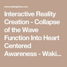 Interactive Reality Creation - Collapse of the Wave Function Into Heart Centered Awareness - Waking Times : Waking Times