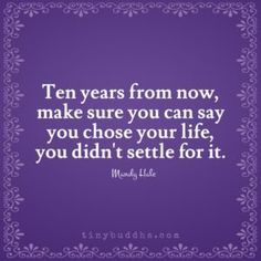 Choose Your Life, Don't Settle for It