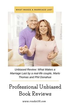 Professional unbiased review for What Makes a Marriage Last by a real-life couple, Marlo Thomas and Phil Donahue. We offer unbiased book reviews for new books, free online books, creative articles, and much more. Looking for good books to read? This is a professional book review blog you want to visit and save for your next book purchase. #bookreview #bookreviews #bookstoread #bookreviewblog Best Books To Read, New Books, Good Books, Marlo Thomas, Book Review Blogs, At Last, Free Books Online, Harry Potter Universal, Book Reviews