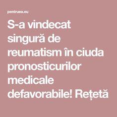 S-a vindecat singură de reumatism în ciuda pronosticurilor medicale defavorabile! Rețetă