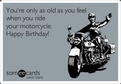 Youre Only As Old You Feel When Ride Your Motorcycle Happy