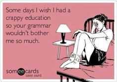 Most Funny Quotes : QUOTATION – Image : Quotes Of the day – Life Quote Some days I wish I had a crappy education so your grammar wouldn't bother me so much. Sharing is Caring Funny Shit, Haha Funny, Hilarious, Funny Stuff, Funny Things, Random Things, Random Stuff, Funny Posts, The Words