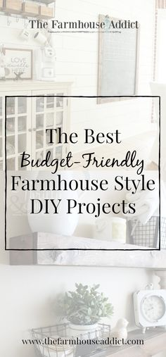 The Best Budget-Friendly Farmhouse Style DIY Projects | Farmhouse Decor | DIY | Home Decor | Farmhouse Style
