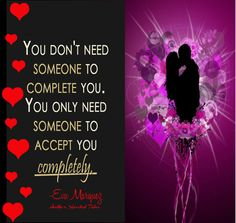 """♥ ♥ ♥ PRE-VALENTINE'S DAY QUOTE ♥ ♥ ♥    LIKE and Spread the L <3 VE !!!    """"You don't need someone to complete you. You only need someone to accept you COMPLETELY.""""    Have a HAPPY VALENTINE'S DAY !!!    ♥Eva Márquez♥ Valentine's Day Quotes, Need Someone, Happy Valentines Day, Animals Beautiful, Quote Of The Day, Author, Cutest Animals, Writers"""