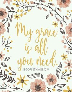 My grace is all you need // 2 Corinthians 12:9