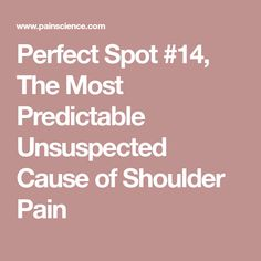 Perfect Spot #14, The Most Predictable Unsuspected Cause of Shoulder Pain