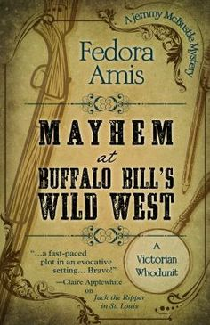 Mayhem at Buffalo Bill's Wild West : a Jemmy McBustle mystery by Fedora Amis