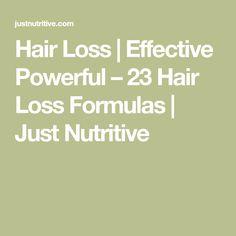 Hair Loss | Effective Powerful – 23 Hair Loss Formulas | Just Nutritive
