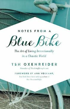 Notes from a Blue Bike: The Art of Living Intentionally in a Chaotic World by Tsh Oxenreider, http://www.amazon.com/dp/1400205573/ref=cm_sw_r_pi_dp_S2q8sb1DN2DN1