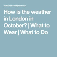 How is the weather in London in October? | What to Wear | What to Do