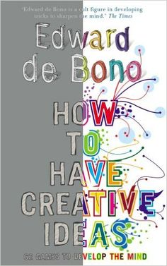 How to Have Creative Ideas: 62 Exercises to Develop the Mind: Edward de Bono: 9780091910488: Amazon.com: Books