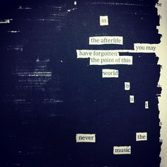 """Never the music,"" the last poem in Newspaper Blackout by Austin Kleon (via)"